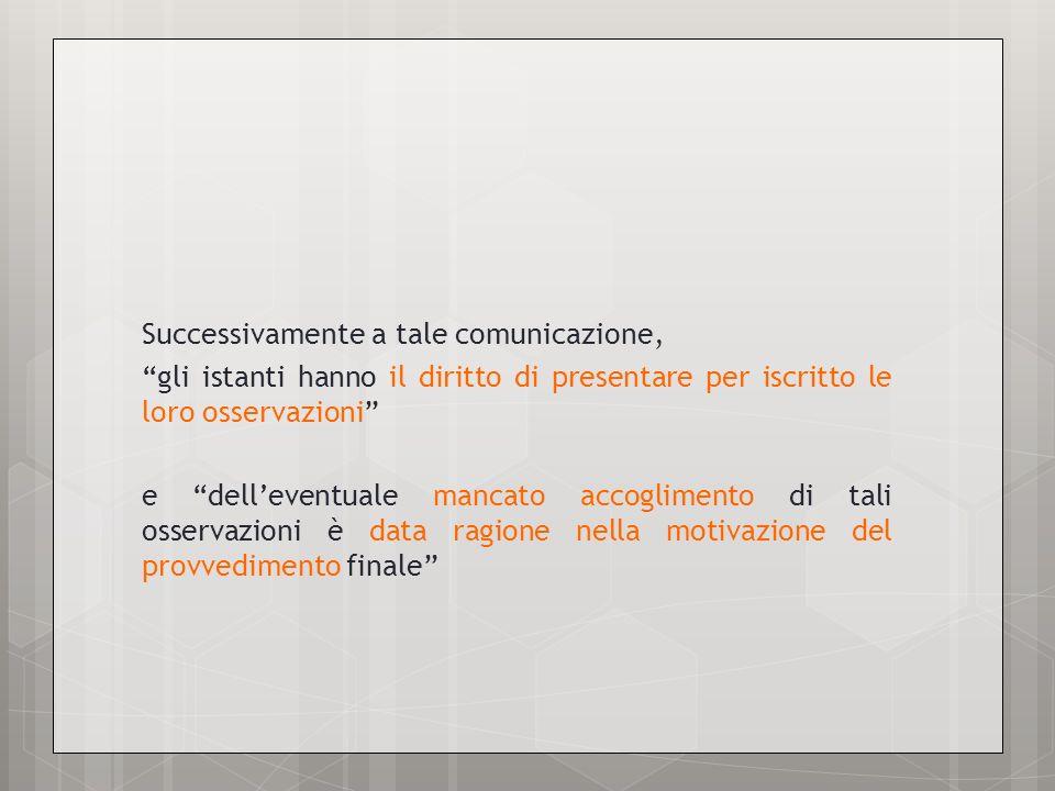 Successivamente a tale comunicazione, gli istanti hanno il diritto di presentare per iscritto le loro osservazioni e delleventuale mancato accogliment