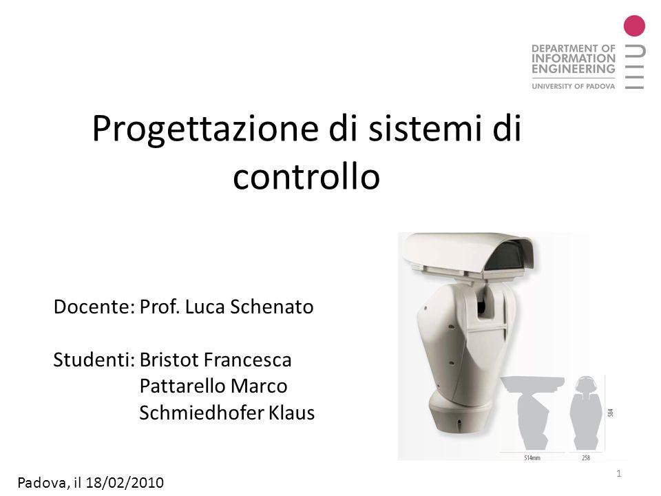Progettazione di sistemi di controllo 1 Docente: Prof. Luca Schenato Studenti: Bristot Francesca Pattarello Marco Schmiedhofer Klaus Padova, il 18/02/