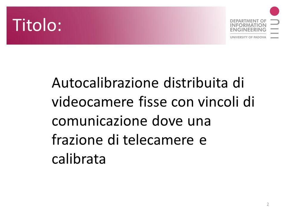 Autocalibrazione distribuita di videocamere fisse con vincoli di comunicazione dove una frazione di telecamere e calibrata 2 Titolo: