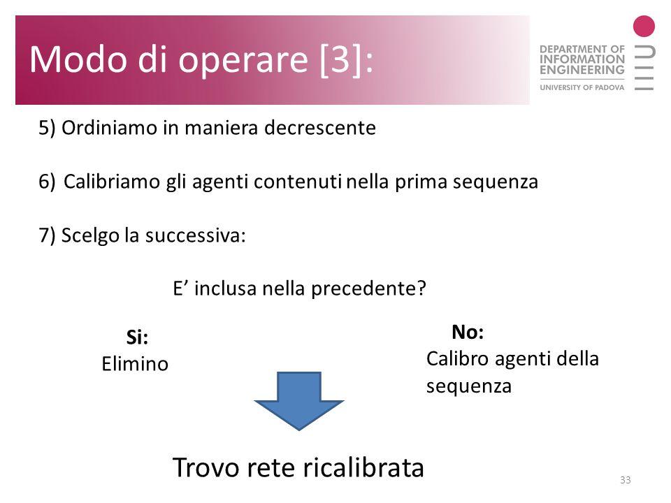 Modo di operare [3]: 33 5) Ordiniamo in maniera decrescente 6)Calibriamo gli agenti contenuti nella prima sequenza 7) Scelgo la successiva: E inclusa