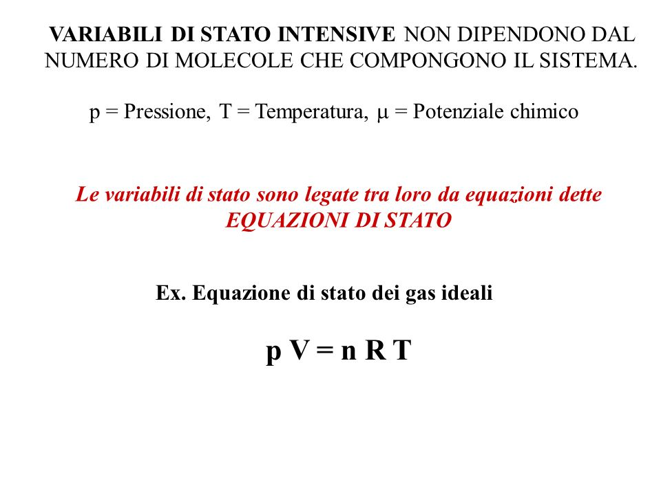 VARIABILI DI STATO INTENSIVE NON DIPENDONO DAL NUMERO DI MOLECOLE CHE COMPONGONO IL SISTEMA. p = Pressione, T = Temperatura, = Potenziale chimico Le v