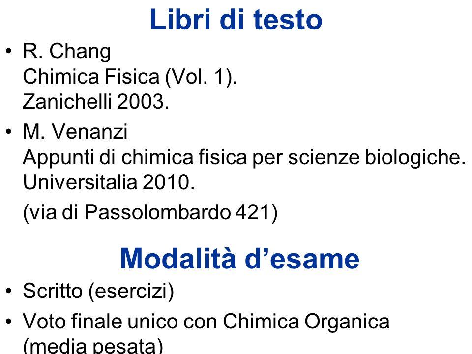 Libri di testo R. Chang Chimica Fisica (Vol. 1). Zanichelli 2003. M. Venanzi Appunti di chimica fisica per scienze biologiche. Universitalia 2010. (vi