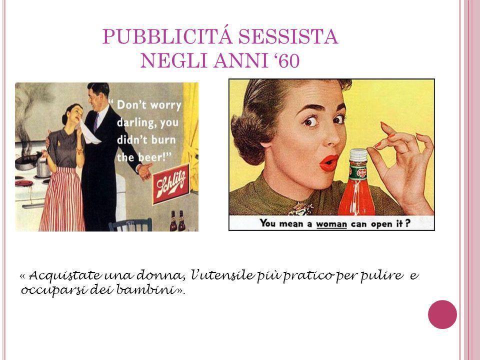 « Acquistate una donna, lutensile più pratico per pulire e occuparsi dei bambini ». PUBBLICITÁ SESSISTA NEGLI ANNI 60