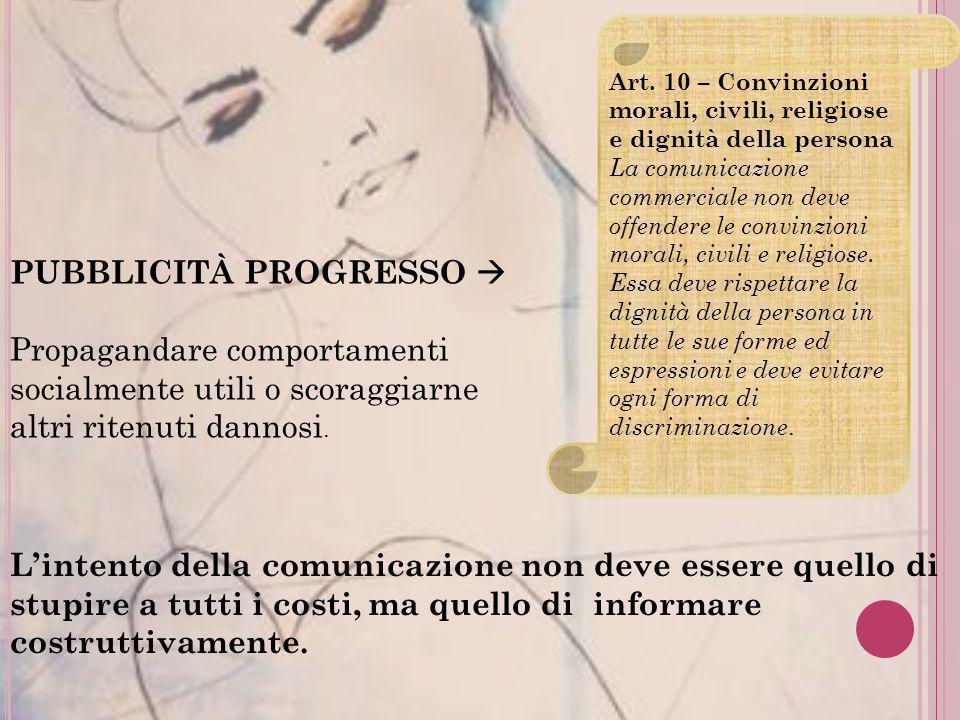 Art. 10 – Convinzioni morali, civili, religiose e dignità della persona La comunicazione commerciale non deve offendere le convinzioni morali, civili