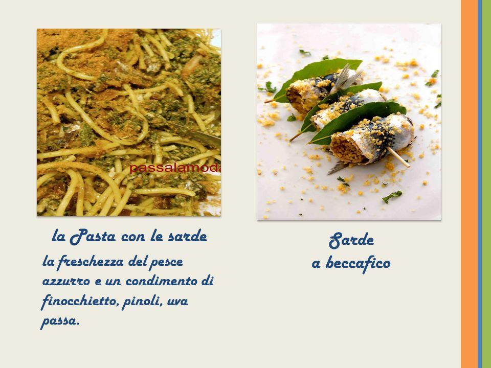 la Pasta con le sarde la freschezza del pesce azzurro e un condimento di finocchietto, pinoli, uva passa. Sarde a beccafico