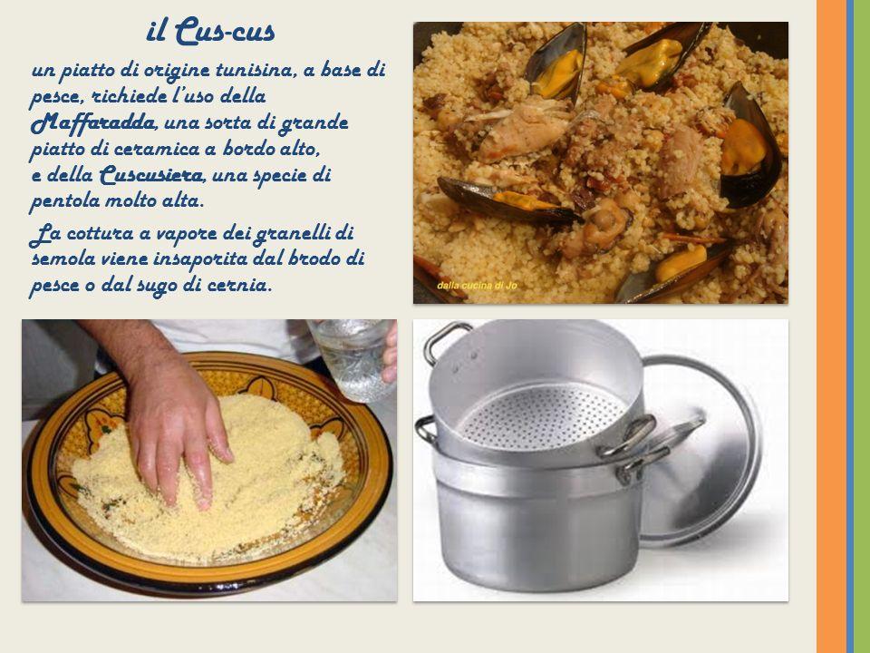 il Cus-cus un piatto di origine tunisina, a base di pesce, richiede luso della Maffaradda, una sorta di grande piatto di ceramica a bordo alto, e dell