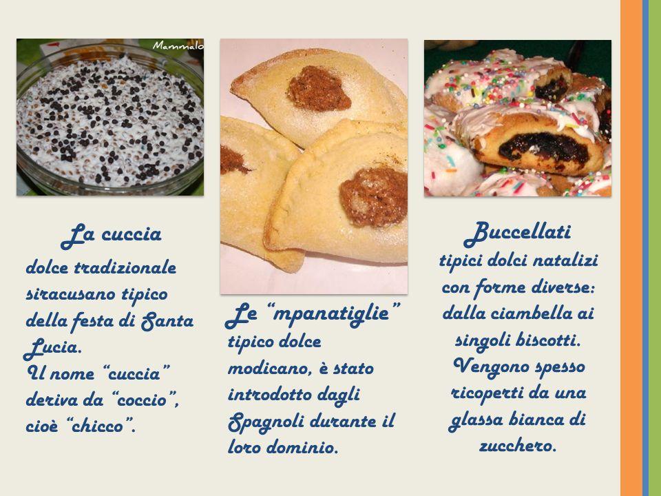 La cuccia dolce tradizionale siracusano tipico della festa di Santa Lucia. Il nome cuccia deriva da coccio, cioè chicco. Le mpanatiglie tipico dolce m