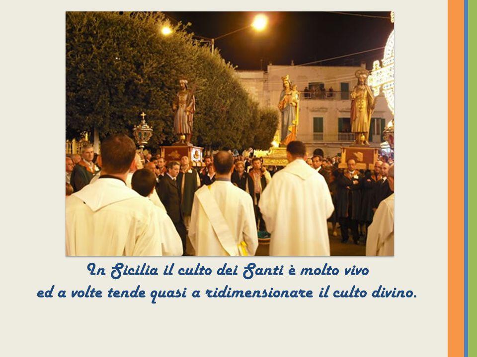 In Sicilia il culto dei Santi è molto vivo ed a volte tende quasi a ridimensionare il culto divino.