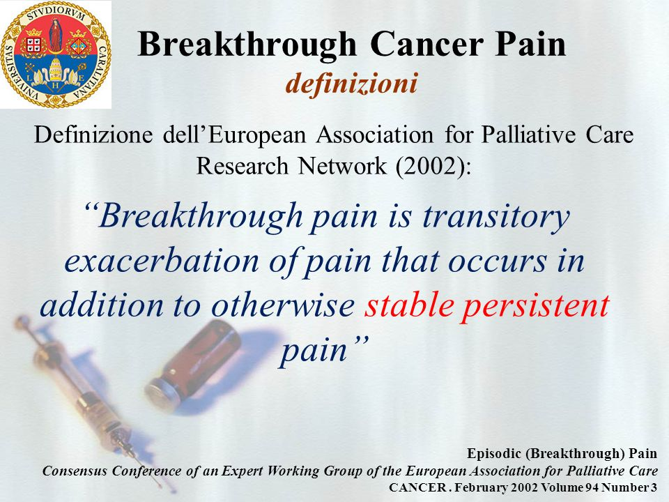 Breakthrough Cancer Pain definizioni Episodic (Breakthrough) Pain Consensus Conference of an Expert Working Group of the European Association for Palliative Care CANCER.