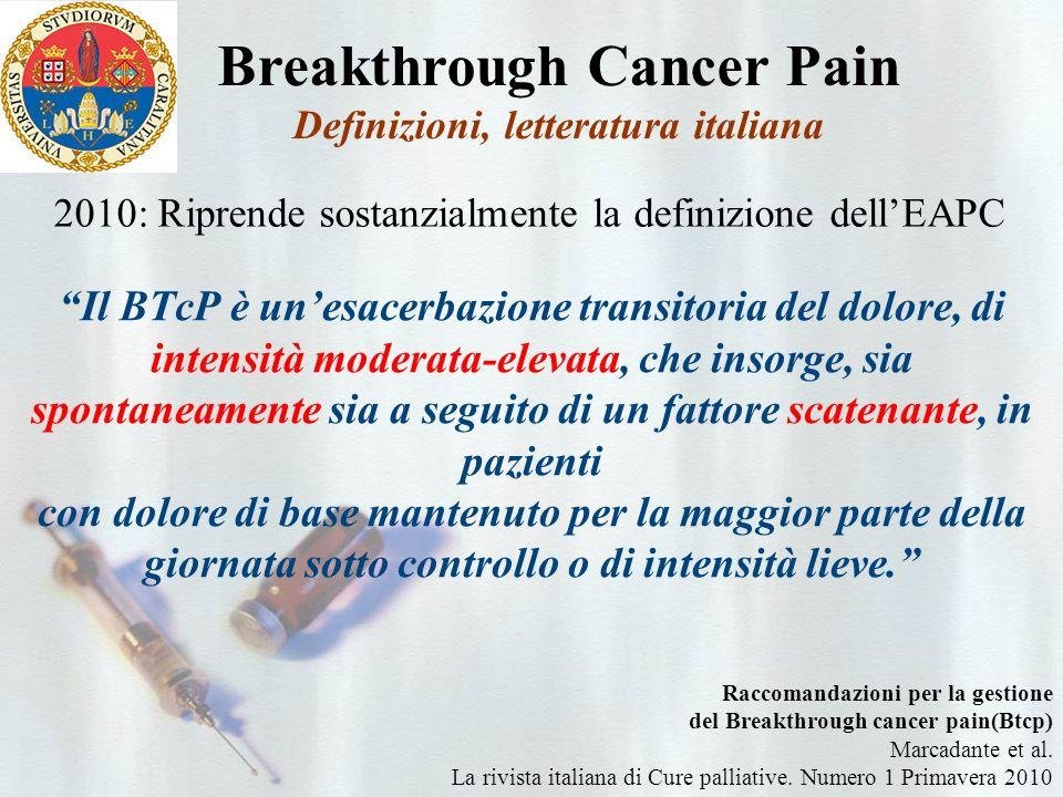Breakthrough Cancer Pain Definizioni Raccomandazioni per la gestione del Breakthrough cancer pain(Btcp) Marcadante et al.