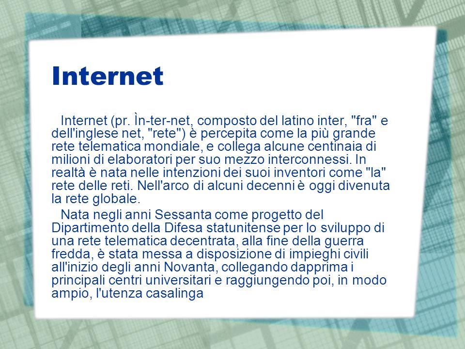 Internet Internet (pr. Ìn-ter-net, composto del latino inter,