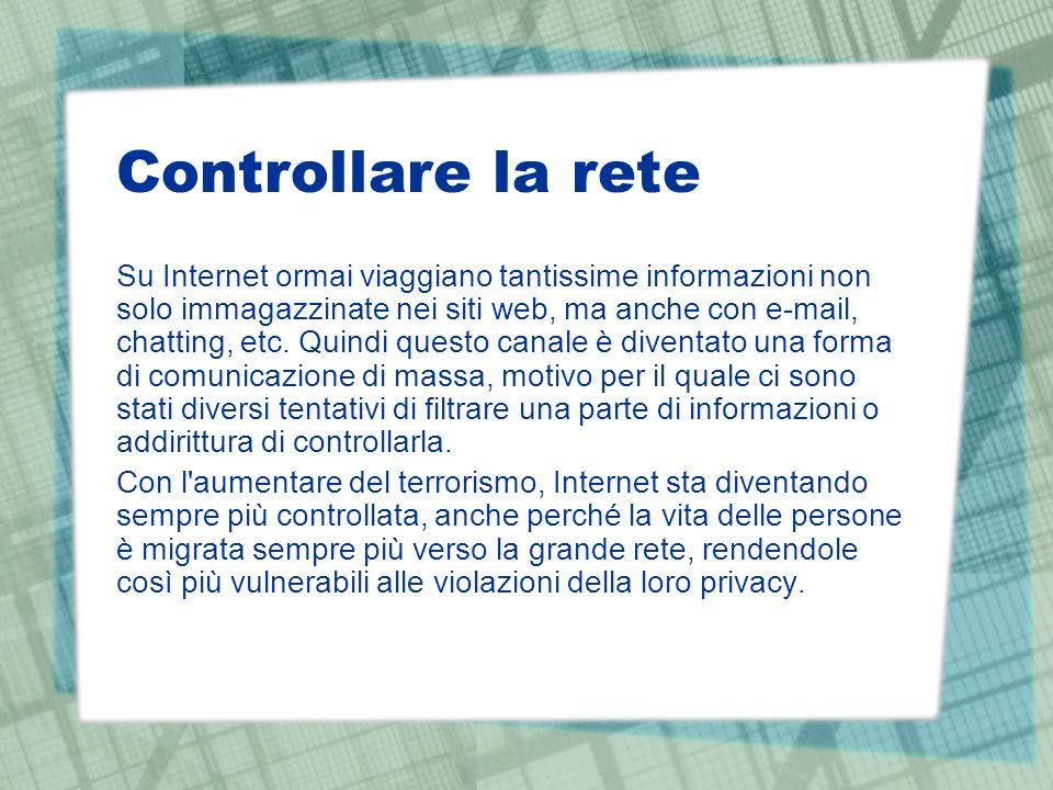 Controllare la rete Su Internet ormai viaggiano tantissime informazioni non solo immagazzinate nei siti web, ma anche con e-mail, chatting, etc. Quind