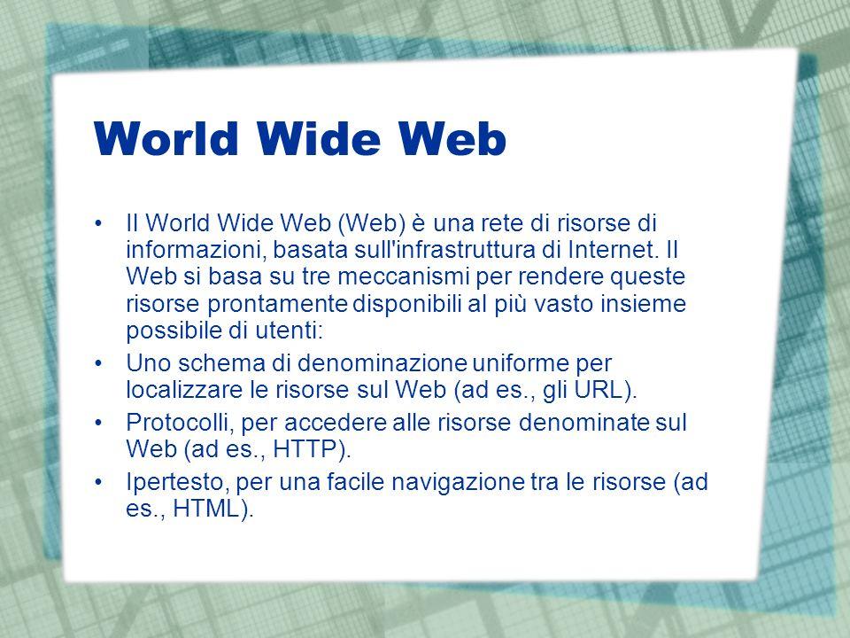 World Wide Web Il World Wide Web (Web) è una rete di risorse di informazioni, basata sull infrastruttura di Internet.
