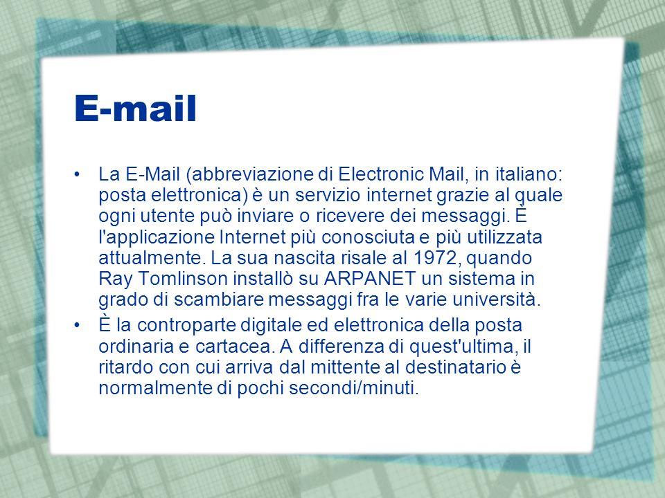 E-mail La E-Mail (abbreviazione di Electronic Mail, in italiano: posta elettronica) è un servizio internet grazie al quale ogni utente può inviare o ricevere dei messaggi.