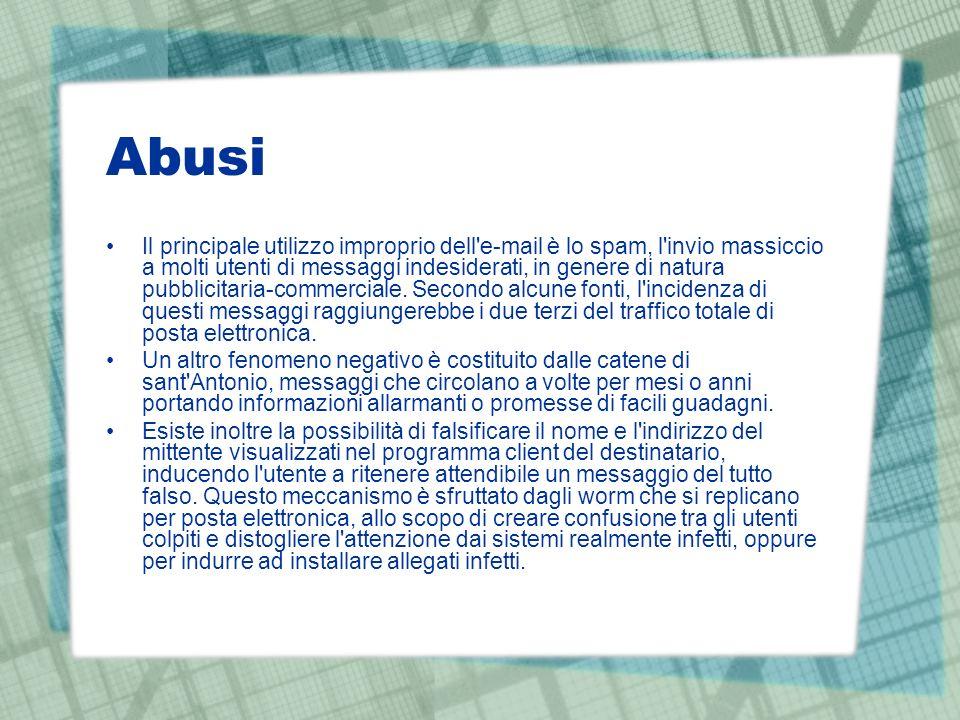 Abusi Il principale utilizzo improprio dell e-mail è lo spam, l invio massiccio a molti utenti di messaggi indesiderati, in genere di natura pubblicitaria-commerciale.