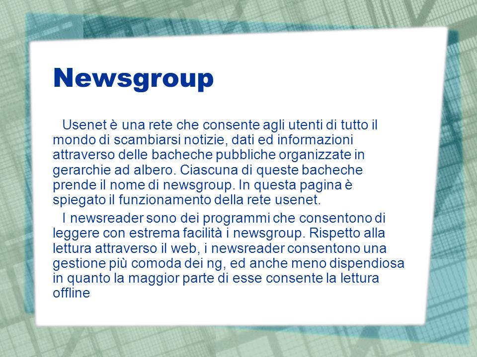 Newsgroup Usenet è una rete che consente agli utenti di tutto il mondo di scambiarsi notizie, dati ed informazioni attraverso delle bacheche pubbliche organizzate in gerarchie ad albero.