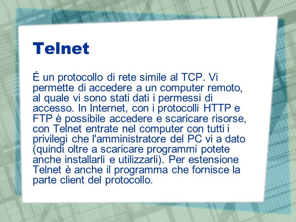 Telnet É un protocollo di rete simile al TCP. Vi permette di accedere a un computer remoto, al quale vi sono stati dati i permessi di accesso. In Inte