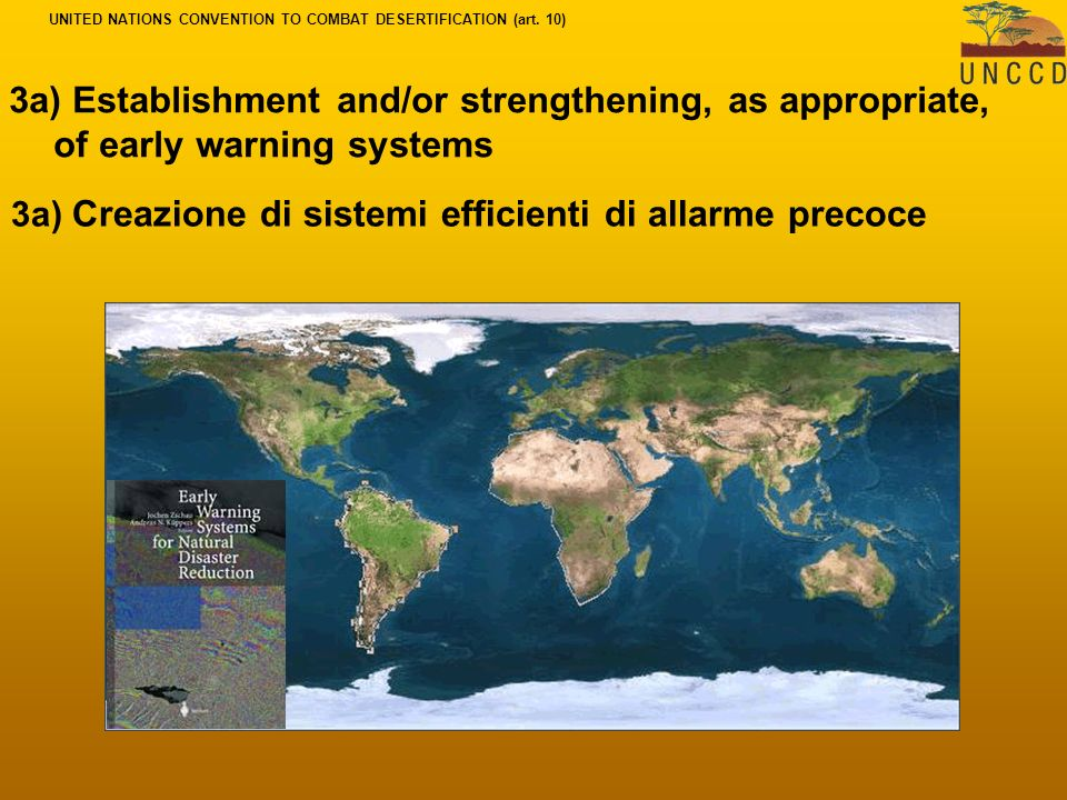 3a) Establishment and/or strengthening, as appropriate, of early warning systems 3a) Creazione di sistemi efficienti di allarme precoce UNITED NATIONS CONVENTION TO COMBAT DESERTIFICATION (art.