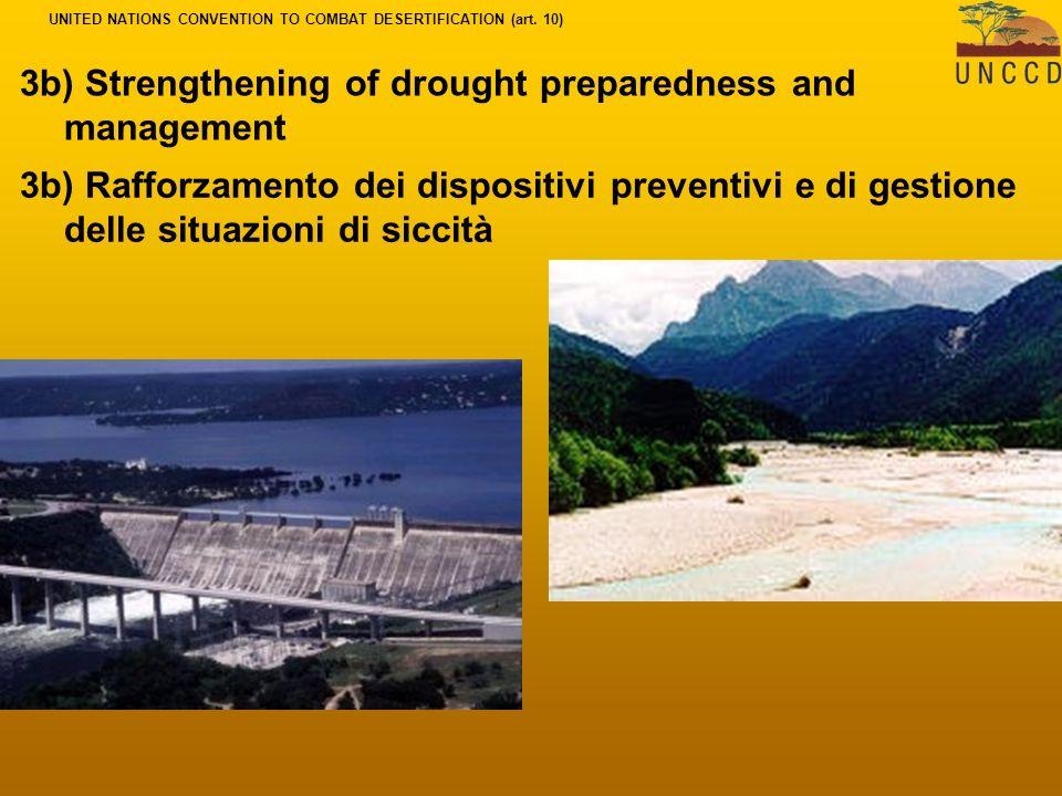 3b) Strengthening of drought preparedness and management 3b) Rafforzamento dei dispositivi preventivi e di gestione delle situazioni di siccità UNITED NATIONS CONVENTION TO COMBAT DESERTIFICATION (art.