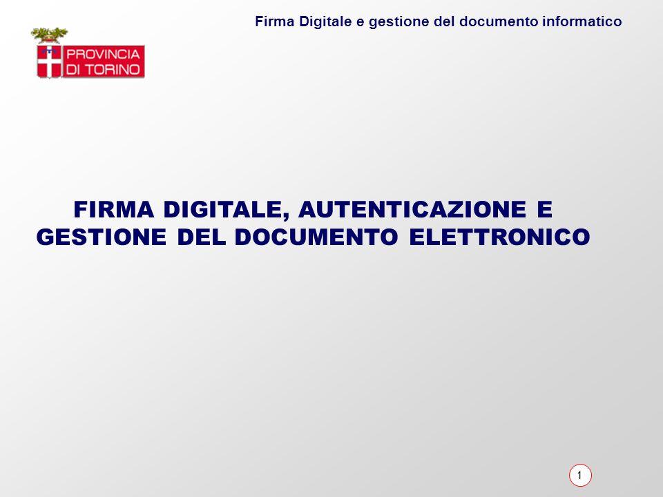 1 Firma Digitale e gestione del documento informatico FIRMA DIGITALE, AUTENTICAZIONE E GESTIONE DEL DOCUMENTO ELETTRONICO