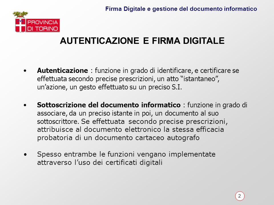 2 Firma Digitale e gestione del documento informatico Autenticazione : funzione in grado di identificare, e certificare se effettuata secondo precise