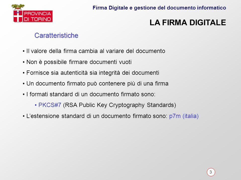 3 Firma Digitale e gestione del documento informatico Caratteristiche Il valore della firma cambia al variare del documento Non è possibile firmare do