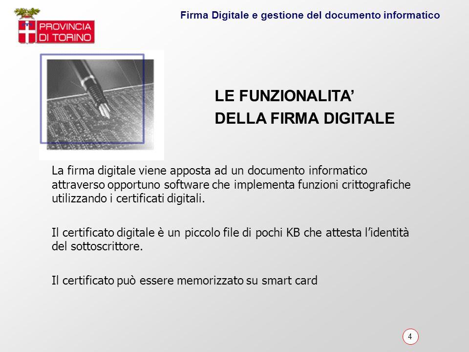 4 Firma Digitale e gestione del documento informatico La firma digitale viene apposta ad un documento informatico attraverso opportuno software che im