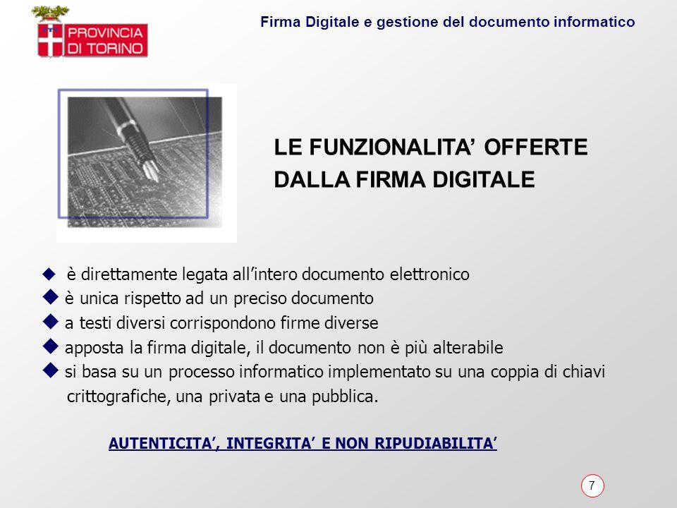 7 Firma Digitale e gestione del documento informatico è direttamente legata allintero documento elettronico è unica rispetto ad un preciso documento a