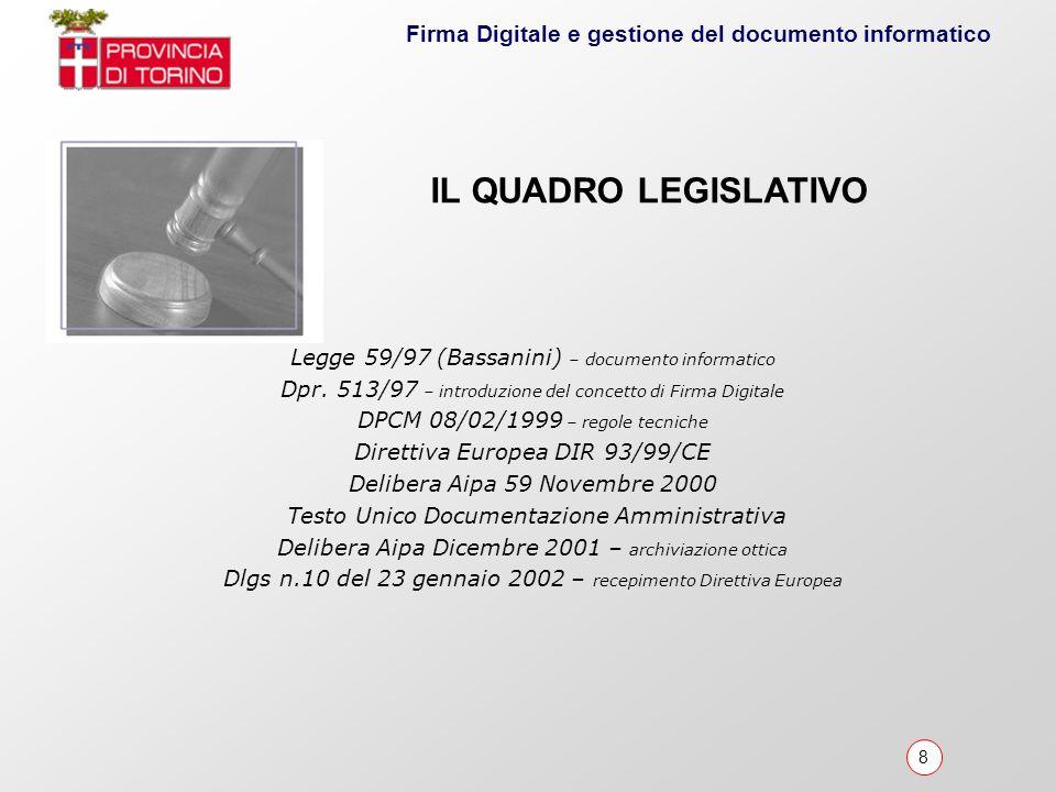 8 Firma Digitale e gestione del documento informatico Legge 59/97 (Bassanini) – documento informatico Dpr. 513/97 – introduzione del concetto di Firma