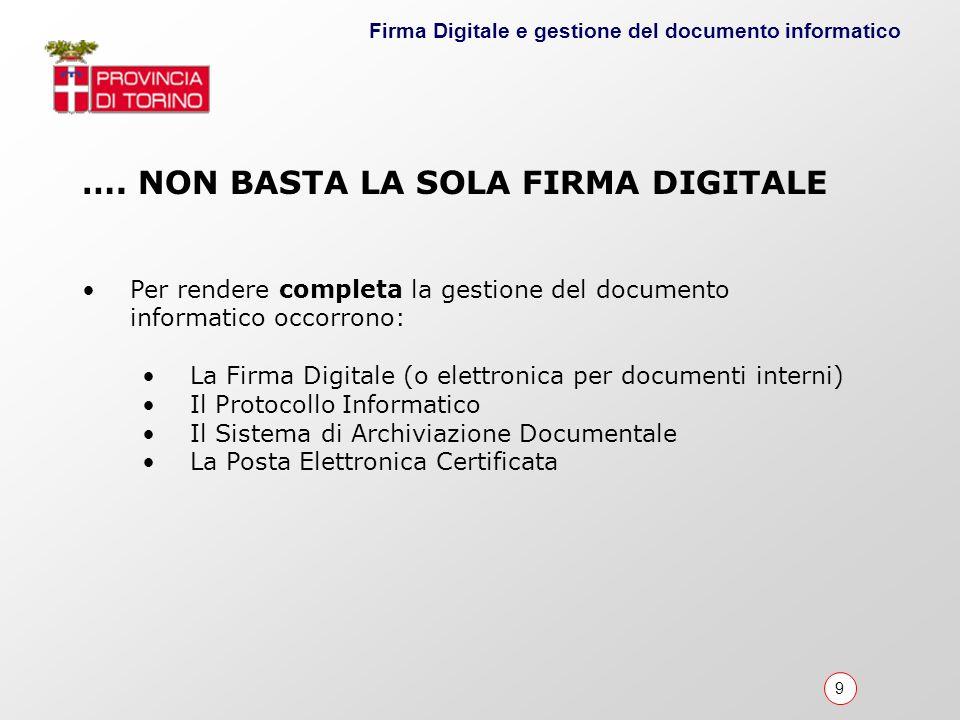 9 Firma Digitale e gestione del documento informatico …. NON BASTA LA SOLA FIRMA DIGITALE Per rendere completa la gestione del documento informatico o