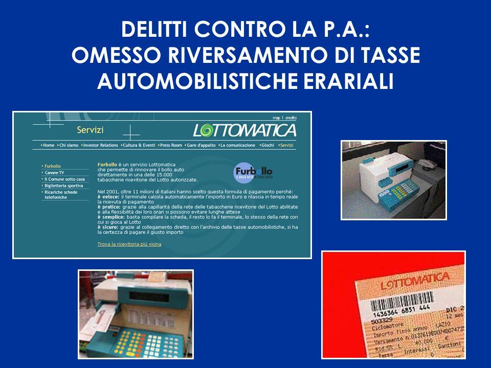 DELITTI CONTRO LA P.A.: OMESSO RIVERSAMENTO DI TASSE AUTOMOBILISTICHE ERARIALI