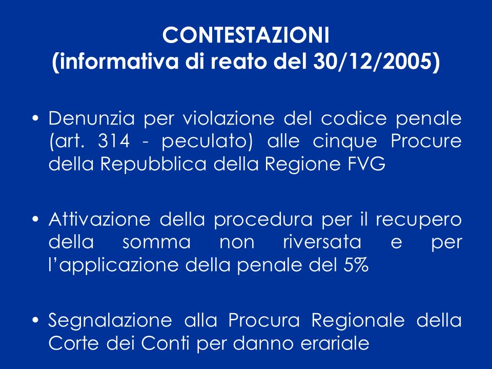 CONTESTAZIONI (informativa di reato del 30/12/2005) Denunzia per violazione del codice penale (art. 314 - peculato) alle cinque Procure della Repubbli