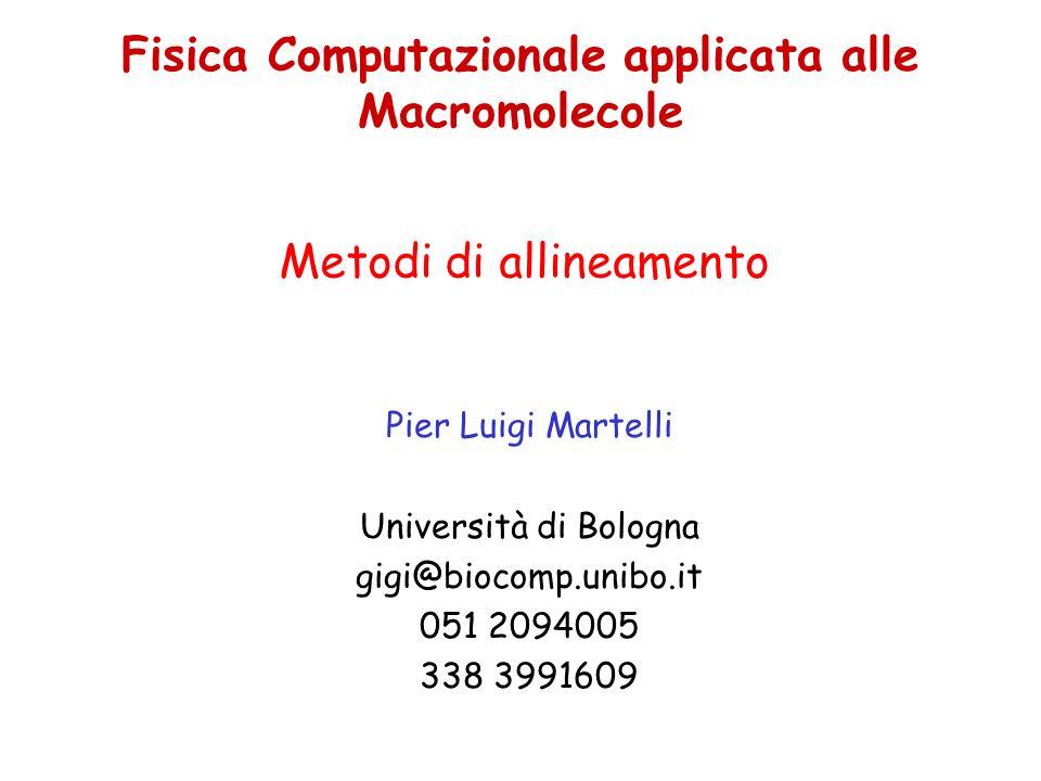 Fisica Computazionale applicata alle Macromolecole Pier Luigi Martelli Università di Bologna gigi@biocomp.unibo.it 051 2094005 338 3991609 Metodi di allineamento