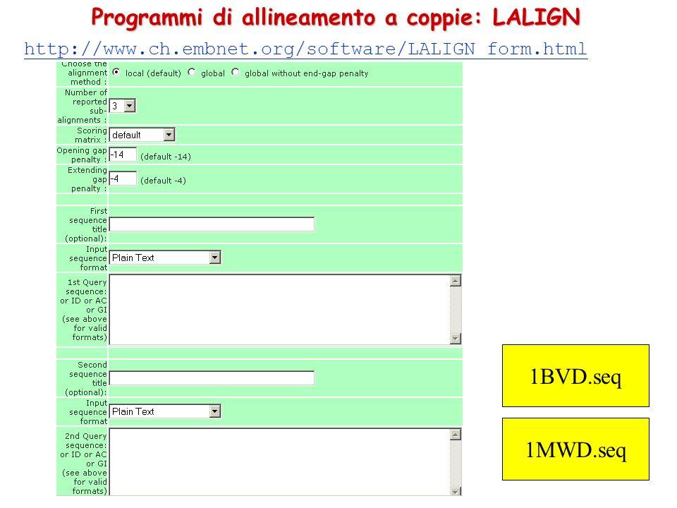 Programmi di allineamento a coppie: LALIGN http://www.ch.embnet.org/software/LALIGN_form.html 1BVD.seq 1MWD.seq