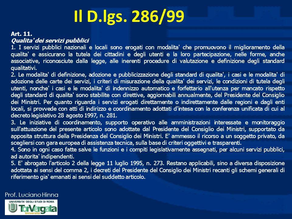 Prof. Luciano Hinna Il D.lgs. 286/99 Art. 11. Qualita' dei servizi pubblici 1. I servizi pubblici nazionali e locali sono erogati con modalita' che pr