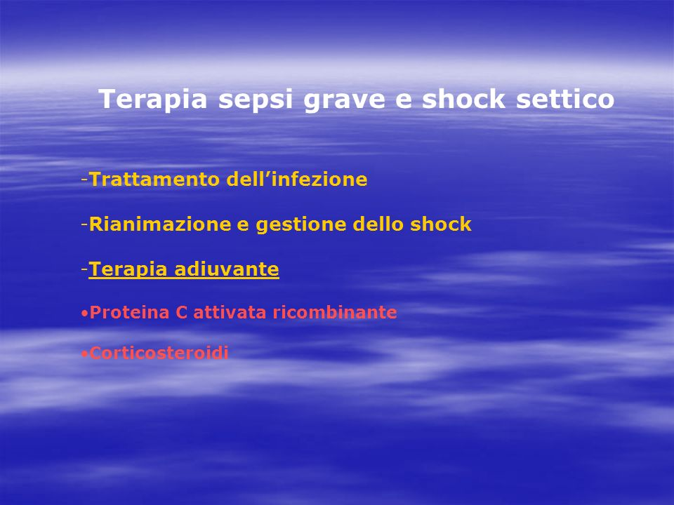 Terapia sepsi grave e shock settico -Trattamento dellinfezione -Rianimazione e gestione dello shock -Terapia adiuvante Proteina C attivata ricombinante Corticosteroidi