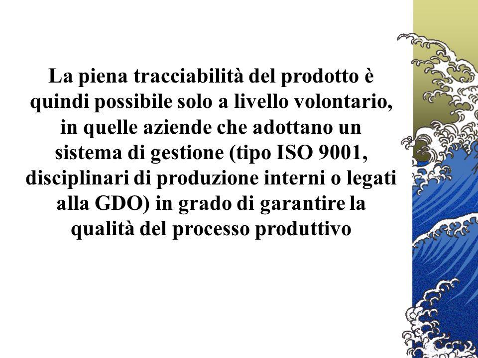 La piena tracciabilità del prodotto è quindi possibile solo a livello volontario, in quelle aziende che adottano un sistema di gestione (tipo ISO 9001, disciplinari di produzione interni o legati alla GDO) in grado di garantire la qualità del processo produttivo