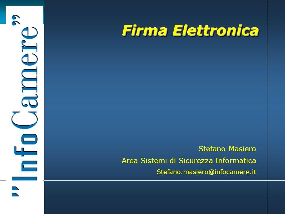 Firma Elettronica Area Sistemi di Sicurezza Informatica Stefano Masiero Stefano.masiero@infocamere.it