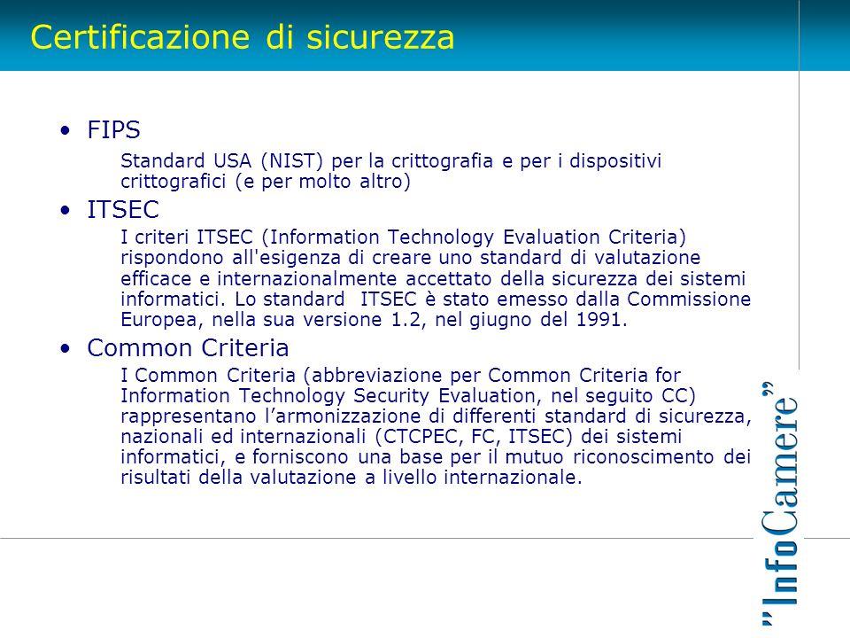 Certificazione di sicurezza FIPS Standard USA (NIST) per la crittografia e per i dispositivi crittografici (e per molto altro) ITSEC I criteri ITSEC (