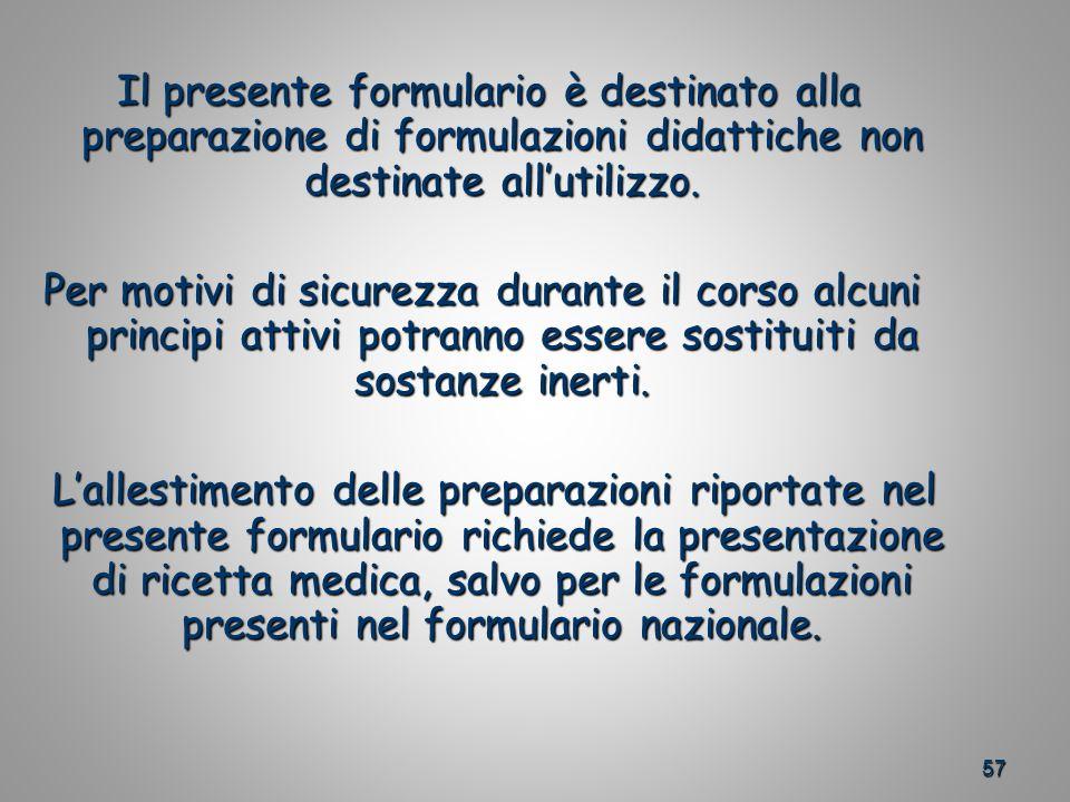 57 Il presente formulario è destinato alla preparazione di formulazioni didattiche non destinate allutilizzo.