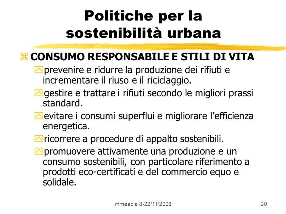 mmascia 8-22/11/200820 Politiche per la sostenibilità urbana z CONSUMO RESPONSABILE E STILI DI VITA y prevenire e ridurre la produzione dei rifiuti e incrementare il riuso e il riciclaggio.