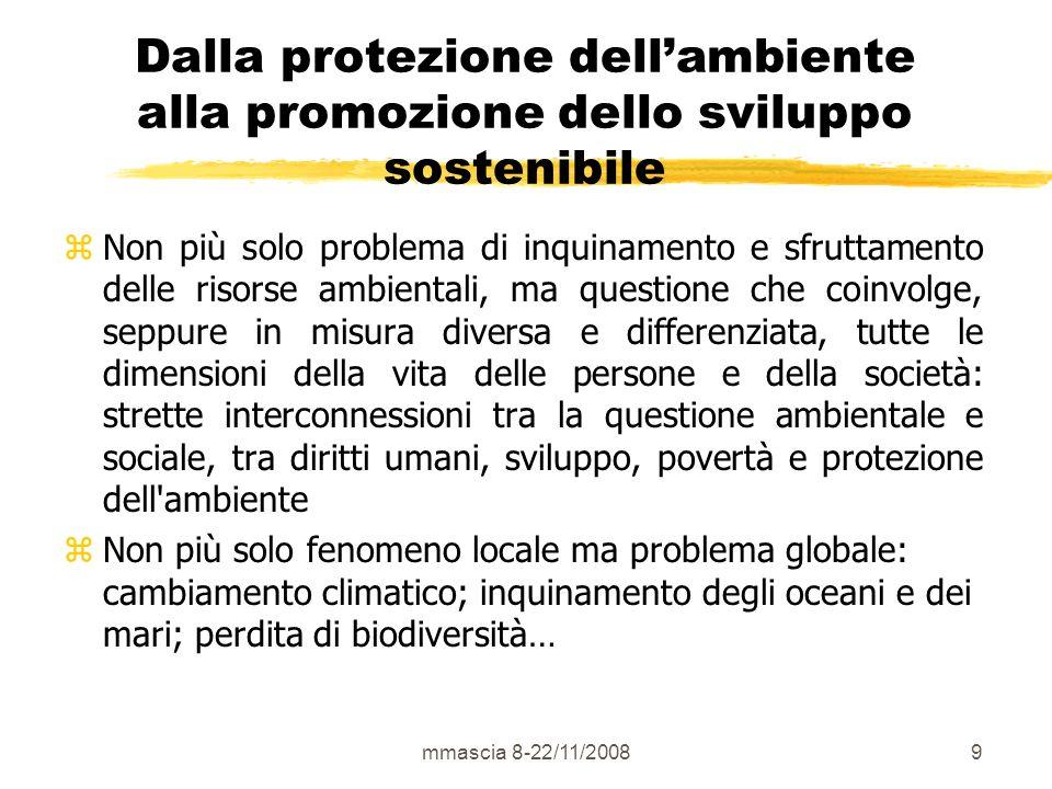 mmascia 8-22/11/200830 Agenda 21 locale: strumento di governance a livello urbano zapproccio di tipo sistemico e interdisciplinare nei confronti dellanalisi dei problemi, nella definizione delle risposte politiche che devono essere il più possibili intersettoriali ed integrate.