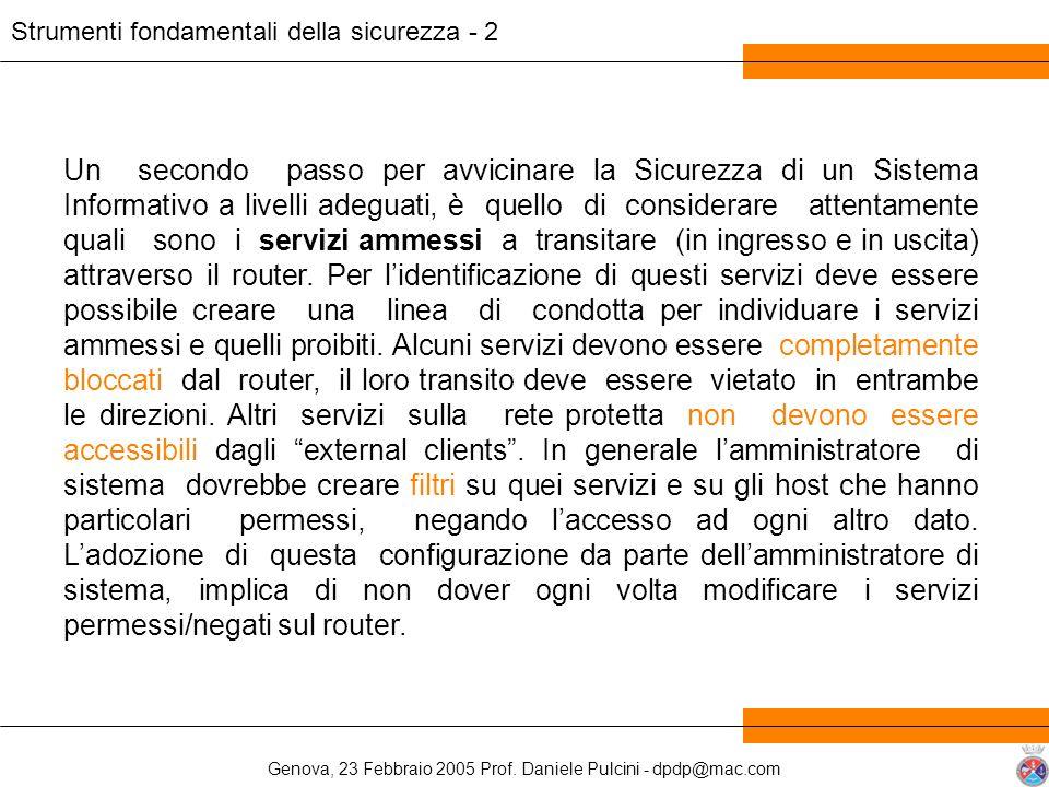Genova, 23 Febbraio 2005 Prof. Daniele Pulcini - dpdp@mac.com Strumenti fondamentali della sicurezza - 2 Un secondo passo per avvicinare la Sicurezza