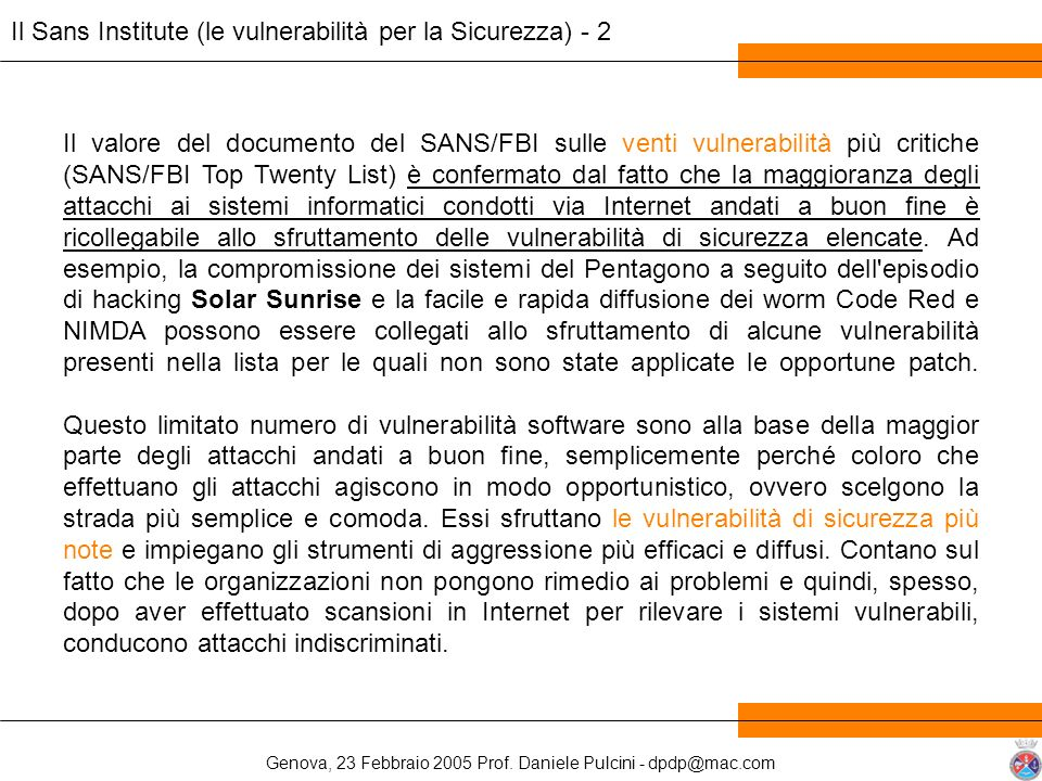 Genova, 23 Febbraio 2005 Prof. Daniele Pulcini - dpdp@mac.com Il valore del documento del SANS/FBI sulle venti vulnerabilità più critiche (SANS/FBI To
