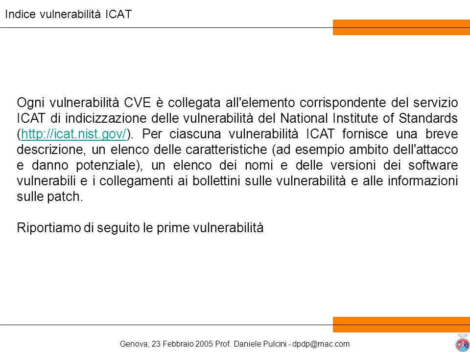 Genova, 23 Febbraio 2005 Prof. Daniele Pulcini - dpdp@mac.com Ogni vulnerabilità CVE è collegata all'elemento corrispondente del servizio ICAT di indi