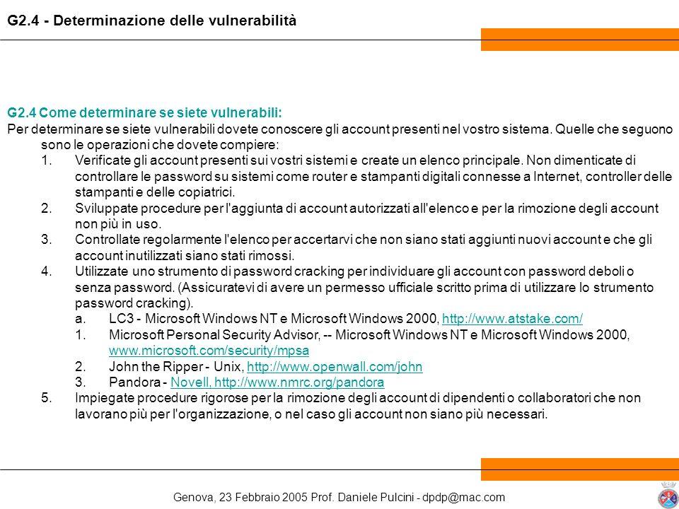 Genova, 23 Febbraio 2005 Prof. Daniele Pulcini - dpdp@mac.com G2.4 Come determinare se siete vulnerabili: Per determinare se siete vulnerabili dovete