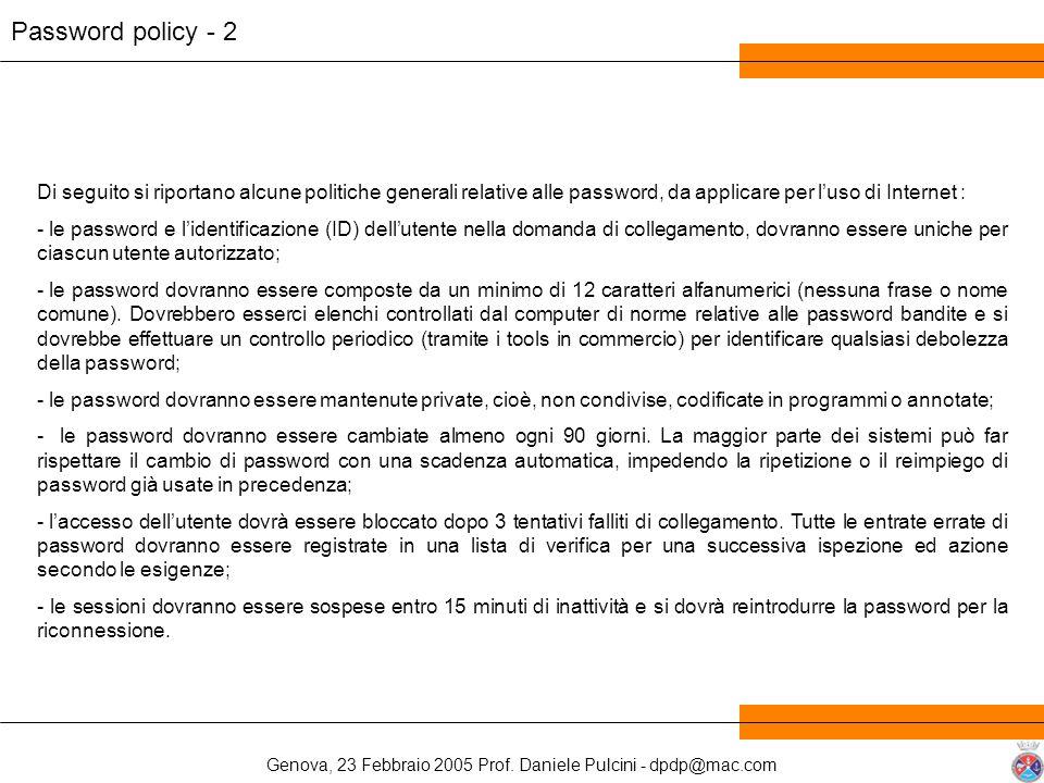 Genova, 23 Febbraio 2005 Prof. Daniele Pulcini - dpdp@mac.com Password policy - 2 Di seguito si riportano alcune politiche generali relative alle pass
