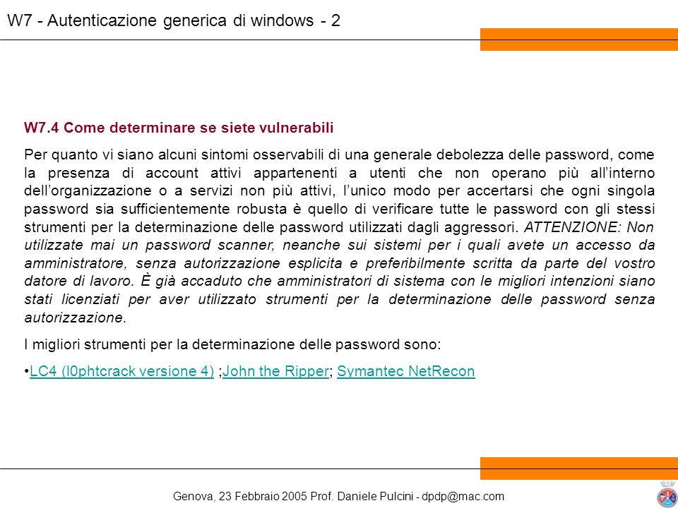 Genova, 23 Febbraio 2005 Prof. Daniele Pulcini - dpdp@mac.com W7 - Autenticazione generica di windows - 2 W7.4 Come determinare se siete vulnerabili P