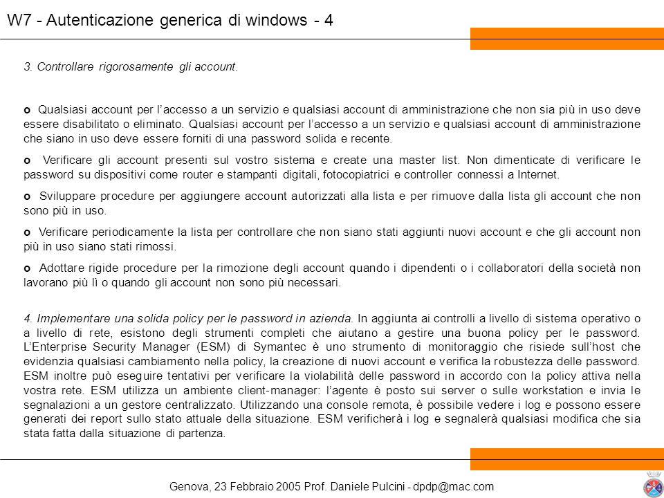 Genova, 23 Febbraio 2005 Prof. Daniele Pulcini - dpdp@mac.com W7 - Autenticazione generica di windows - 4 3. Controllare rigorosamente gli account. o