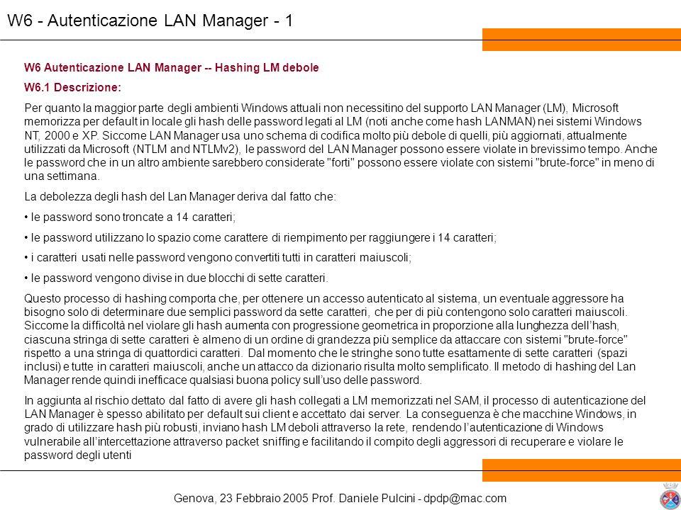 Genova, 23 Febbraio 2005 Prof. Daniele Pulcini - dpdp@mac.com W6 - Autenticazione LAN Manager - 1 W6 Autenticazione LAN Manager -- Hashing LM debole W